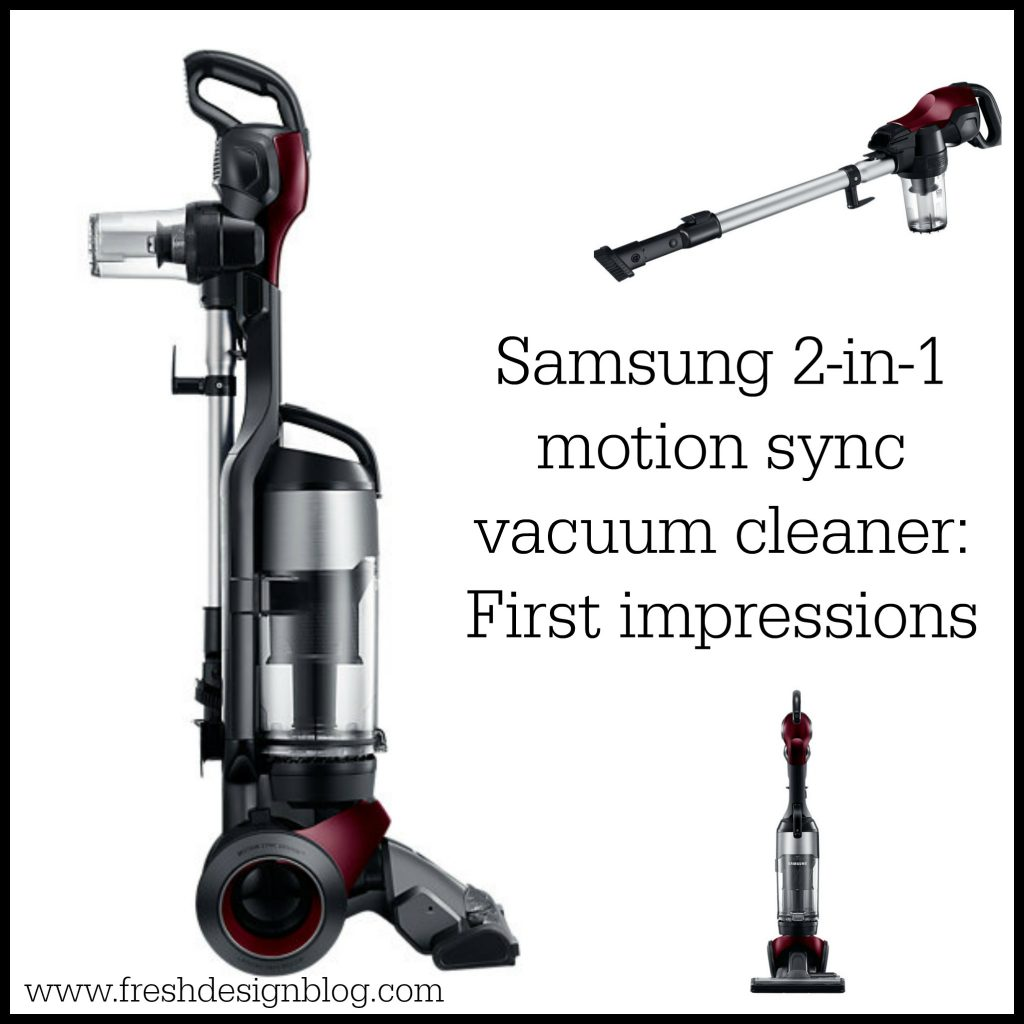 Fresh Design Blog's first impressions of the Samsung 2 in 1 motion sync vacuum cleaner