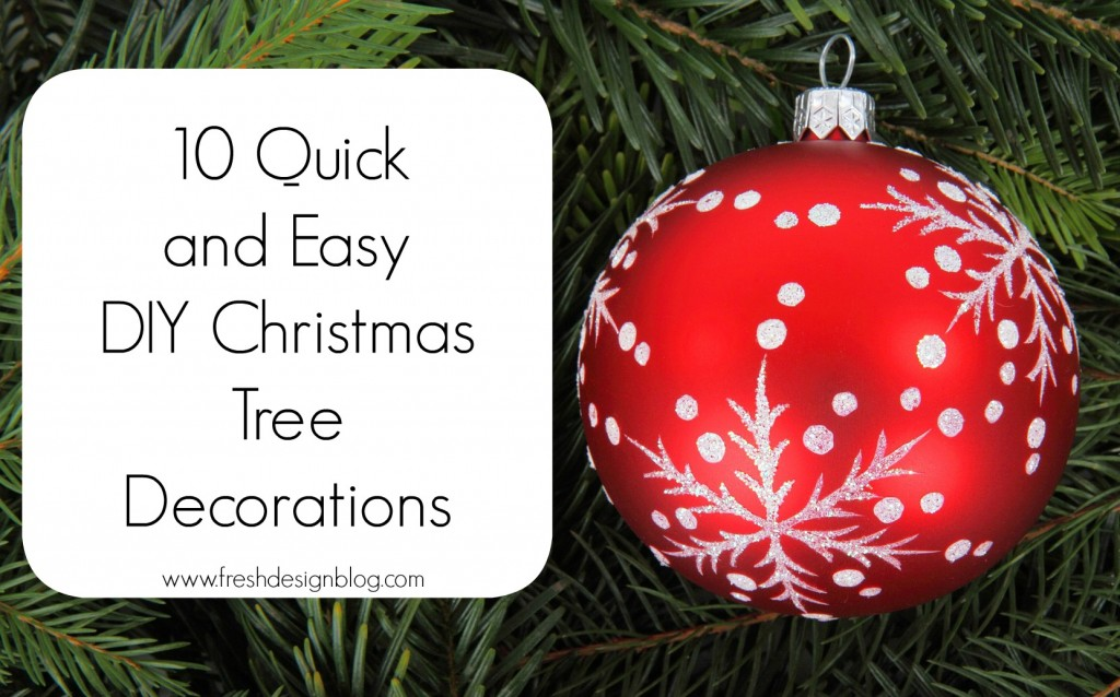 10 quick and easy diy christmas tree decorations fresh for Home made christmas tree decorations