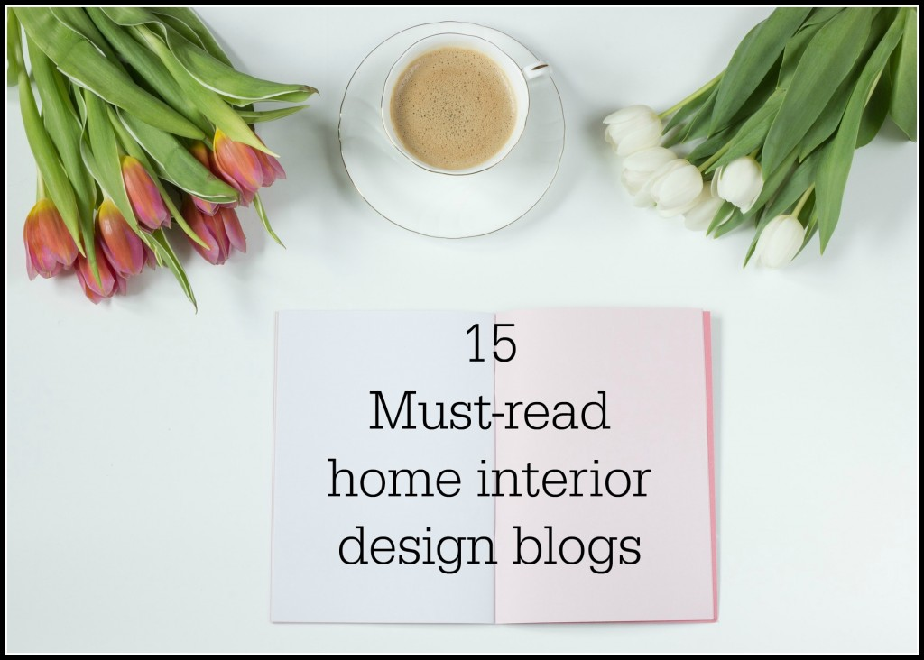 Looking for new home interior design blogs to read? Check out this guide to 15 top blogs to add to your must-read list!